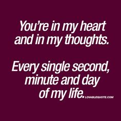 """You're in my heart and in my thoughts. Every single second, minute and day of my life. Beautiful Love Quotes, Best Love Quotes, Love Poems, Love Quotes For Him, Long Distance Love, When You Love, Love You More, Relationship Quotes, Life Quotes"