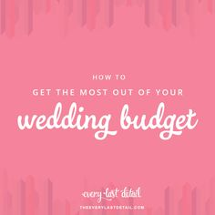 How To Get The Most Of Your Wedding Budget // How to Get the Most Out of Your Wedding Budget via TheELD.com