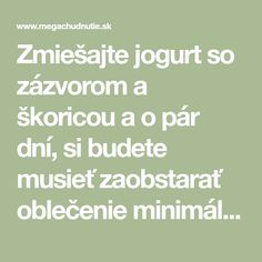 Zmiešajte jogurt so zázvorom a škoricou a o pár dní, si budete musieť zaobstarať oblečenie minimálne o 1 číslo menšie - Mega chudnutie Detox, Lose Weight, Health Fitness, How To Plan, Healthy, Food, Medicine, Health, Eten