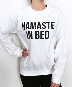 Welcome to Nalla shop :)  For sale we have these Namaste in bed sweatshirt!  Very popular on sites like Tumblr and blogs!   Can't find what your looking for? We do custom orders! Just send us a message with your request.  With a large range of colors and sizes - just select your perfect choice from the drop down menus!  The Sizes and Dimensions are as Follows:  Small (6 - 8): Pit to Pit - 19.60, Length 26. Medium (10 - 12): Pit to Pit - 21.5, Length - 27. Large (14 - 16): Pit to Pit - 24…