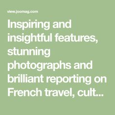 Inspiring and insightful features, stunning photographs and brilliant reporting on French travel, culture, gastronomy, life in France and a whole lot more...