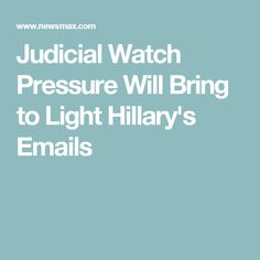 Judicial Watch Pressure Will Bring to Light Hillary's Emails
