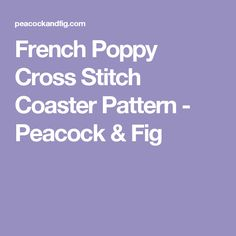 French Poppy Cross Stitch Coaster Pattern - Peacock & Fig