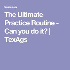 The Ultimate Practice Routine - Can you do it? | TexAgs