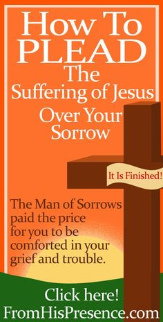 Jesus became the Man of Sorrows so you wouldn't have to. If you're grieving, sad, or depressed, here's how to plead the suffering of Jesus over your sorrow.