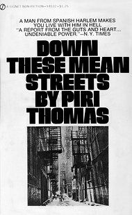 a boys journey to manhood in down these mean streets by piri thomas Throughout thomas's wrst book, down these mean streets, the autobiographical protagonist, piri, embarks on a picaresque journey in which he seeks an identity.