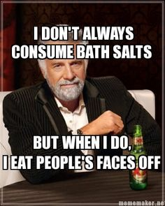MemeMaker.net - I DON'T ALWAYS CONSUME BATH SALTS BUT WHEN I DO, I EAT PEOPLE'S FACES OFF