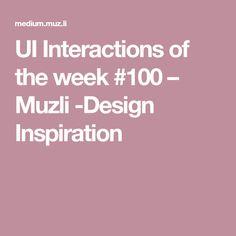 UI Interactions of the week #100 – Muzli -Design Inspiration