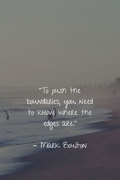 """""""To push the boundaries, you need to know where the edges are."""" - Mark Boulton"""