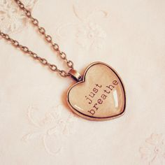 Just Breathe Heart Necklace - For the times I need to remember I cannot live if I do not breathe through rough times.