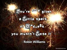 You're only given a little spark of madness...