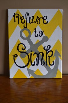 Chevron Quote by LaurynPaints on Etsy, $20.00 although anchor equals sinking... I still don't get it, but this is super cute!