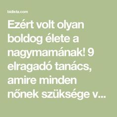 Ezért volt olyan boldog élete a nagymamának! 9 elragadó tanács, amire minden nőnek szüksége van! - Bidista.com - A TippLista! Minden, Health Fitness, Humor, Math, Inspiration, Biblical Inspiration, Humour, Math Resources, Funny Photos