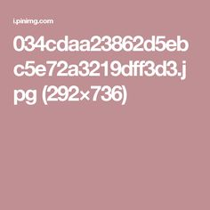 034cdaa23862d5ebc5e72a3219dff3d3.jpg (292×736)