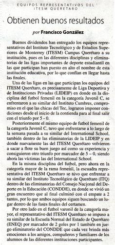 Los equipos representativos del Instituto Tecnológico de Monterrey y de Estudios Superiores de Monterrey Campus Querétaro obtienen buenos resultados en diferentes encuentros, contra el Instituto Cumbres, el ITQ y la ENEQ. Los equipos de las diferentes disciplinas seguirán aun luchando por obtener un lugar en las fases del certamen.