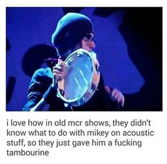 i love how in old mcr shows, they didn't know what to do with mikey on acoustic stuff, so they just gave him a fucking tambourine Emo Band Memes, Mcr Memes, Emo Bands, Music Bands, My Chemical Romance, Music Stuff, My Music, Mikey Way, Tambourine