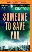 Someone to Save You written by Paul Pilkington performed by Napoleon Ryan on MP3 CD (Unabridged)