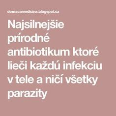 Najsilnejšie prírodné antibiotikum ktoré lieči každú infekciu v tele a ničí všetky parazity Natural Medicine, Detox, Life Is Good, Diy And Crafts, Health Fitness, Beauty, Gardening, Janus, Health