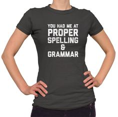 8a91a09a1ff7 Women s You Had Me At Proper Spelling And Grammar T-Shirt