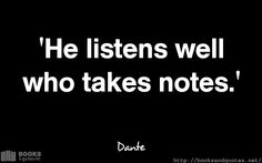 Dante He listens well who takes not Good Life Quotes, Life Is Good, Notes, Wisdom, Wellness, Report Cards, Life Is Beautiful