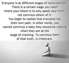 Everyone is at different stages of consciousness ...