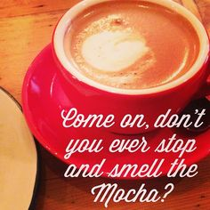 Smell the coffee!