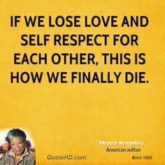 maya angelou images | maya-angelou-maya-angelou-if-we-lose-love-and-self-respect-for-each ...