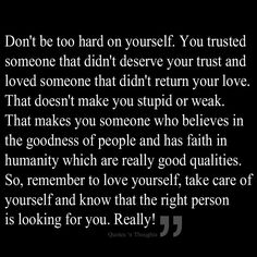 There is someone in the world that loves you, please don't ever think there isn't. We all make mistakes and we're only human. Move on in life and don't hold onto your past, don't let it hold you back from reaching your goals! True Quotes, Great Quotes, Quotes To Live By, Inspirational Quotes, Qoutes, Motivational, Cool Words, Wise Words, Quotes About Moving On