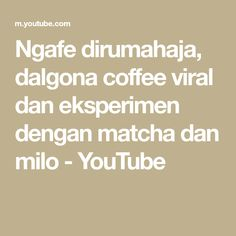 Ngafe dirumahaja, dalgona coffee viral dan eksperimen dengan matcha dan milo - YouTube Nescafe, Matcha, Make It Yourself
