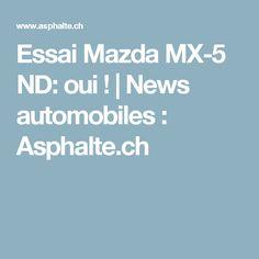 Essai Mazda MX-5 ND: oui ! | News automobiles : Asphalte.ch