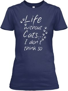 Life Without Cats... I Don't Think So Navy T-Shirt Front