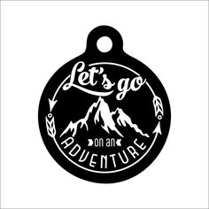 A personal favorite from my Etsy shop https://www.etsy.com/listing/494922135/lets-go-on-an-adventure-dog-tag