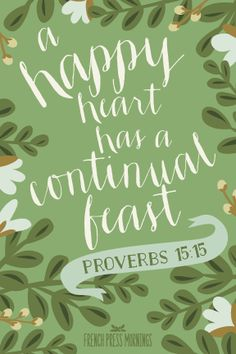 A happy heart feasts!  ||  French Press Mornings - Encouraging Wednesdays ... Proverbs 15:15 - French Press Mornings