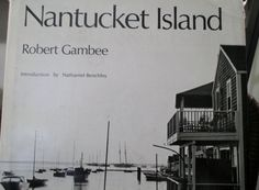 Nantucket Island, Beautiful black and white photographs 1974 Book, Robert Gambee, Introduction by Nathaniel Benchley