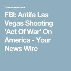 FBI: Antifa Las Vegas Shooting 'Act Of War' On America - Your News Wire