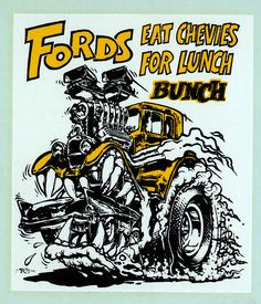 Fords Eat Chevies For Lunch, by Ed Roth Rebel Flag Tattoos, Ed Roth Art, Mustang Girl, 1957 Chevy Bel Air, Graffiti Designs, Ford, Rat Fink, Drag Cars, Car Humor