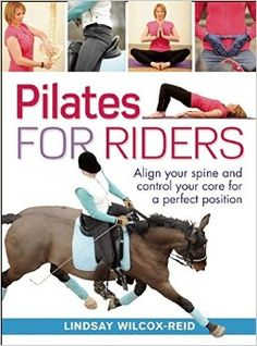Pilates for Riders: Align Your Spine and Control Your Core for a Perfect Position by Lindsay Wilcox-Reid Yoga, Horse Riding Tips, Horse Tips, Horse Exercises, Fitness Motivation, Horse Books, Riding Lessons, Equestrian Outfits, Equestrian Style