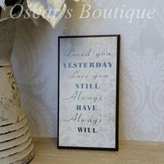 Loved you yesterday, love you still, always have, always will wall plaque.   #ValentinesDayGiftIdeas #ValentinesDay #ValentinesDay2015  http://www.oscarsboutique.co.uk/loved-you-yesterday-wall-plaque-1336-p.asp