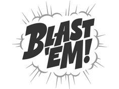 Blast 'em!