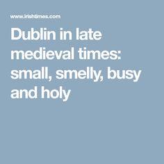 Dublin in late medieval times: small, smelly, busy and holy Dublin Castle, Dublin City, Irish Sea, Medieval Times, Holi, History, Business, Historia