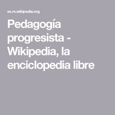 Pedagogía progresista - Wikipedia, la enciclopedia libre