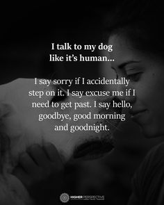 Actually, I speak to all the cats and dogs I meet along my way. I Love Dogs, Puppy Love, Cute Dogs, Pekinese, Mo S, Animal Quotes, Dogs And Puppies, Doggies, My Animal