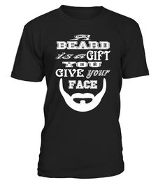 A Beard Is A Gift You Give Your Face   => Check out this shirt by clicking the image, have fun :) Please tag, repin & share with your friends who would love it. #football #footballshirt #footballquotes #hoodie #ideas #image #photo #shirt #tshirt #sweatshirt #tee #gift #perfectgift #birthday #Christmas