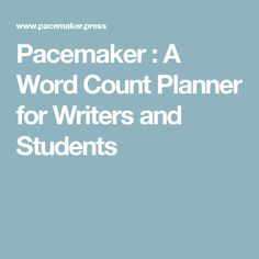 Pacemaker : A Word Count Planner for Writers and Students