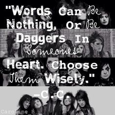 """Words Can Be Nothing, Or Be Daggers In Someone's Heart. Choose Them Wisely."" -CC <3 this is so so true."