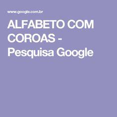 ALFABETO COM COROAS - Pesquisa Google