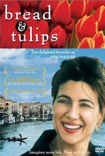 Bread and Tulips. After being forgotten in a highway café during a bus trip, a housewife decides to start a new life by herself in Venice. Adored this film.