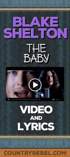 Country Music Songs - Videos - Blake Shelton Songs The Baby Lyrics and Country Music Video http://countryrebel.com/blogs/videos/18222879-blake-shelton-the-baby-watch