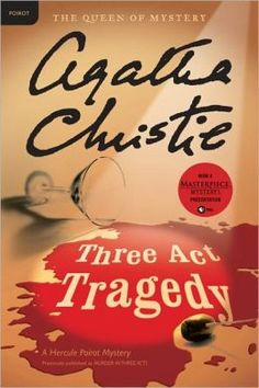 Three Act Tragedy by Agatha Christie; alt: Murder in Three Acts; Hercule Poirot