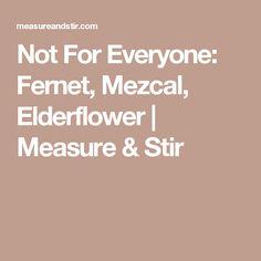 Not For Everyone: Fernet, Mezcal, Elderflower | Measure & Stir